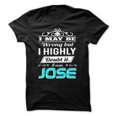 awesome I May Be Wrong ...But I Highly Doubt It Im JOSE - Special Shirt !!! 2015