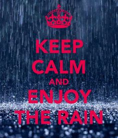 keep calm & enjoy the rain