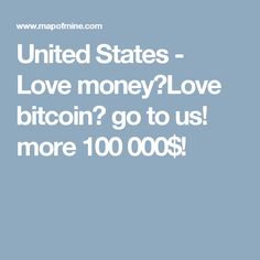 United States - Love money?Love bitcoin? go to us! more 100 000$!