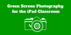 Green Screen Photography for the iPad using Doink (great tips)