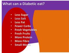 What can a Diabetic eat to keep diabetes in control?  A diabetic can eat Less Sugar, Less Salt, Less Fat, Fewer Carbs, Fresh Vegetables, Fresh Fruits, More Protein, More Fibre and Small Meals.  http://www.whatcanadiabeticeat.com/what-can-a-diabetic-eat/