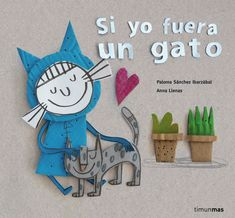 Si yo fuera un gato Paloma Sánchez Ibarzábal (Autora), Anna Llenas (Ilustradora) Editorial TimunMas +3 años ¿Qué...