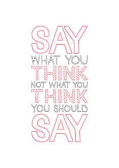 Say what you think, not what you think you should say
