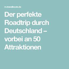 Der perfekte Roadtrip durch Deutschland – vorbei an 50 Attraktionen
