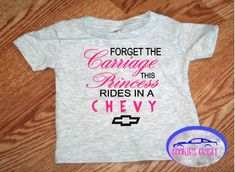 A personal favorite from my Etsy shop. Princess rides in a Chevy infant t shirt. https://www.etsy.com/listing/550598910/forget-the-carriage-this-princess-rides