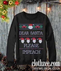 Dear Santa Please Impeach Sweatshirt. Funny Sweatshirts ... e61cf8b6d
