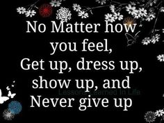Never give up quote- Working on this. Sometimes it is just easier to shut down. But that isn't why we are here. #nevergiveup #riseaboveit