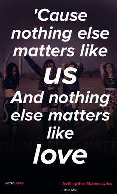 nothing else matters//Little Mix❤❤❤