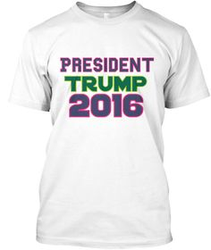 President Trump 2016 White T-Shirt Front