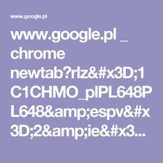 www.google.pl _ chrome newtab?rlz=1C1CHMO_plPL648PL648&espv=2&ie=UTF-8