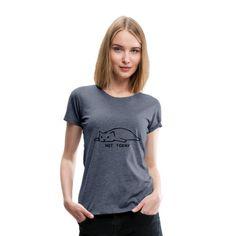 Geschenke Shop   Cat not today 002 - Frauen Premium T-Shirt Sweat Shirt, Tee Shirt, Mandala Yoga, Pullover, Hoodie, T-shirt Humour, Shirt Designs, Viscose Fabric, To Infinity And Beyond