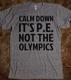 Calm Down It's PE Not The Olympics Tee | Voss Apparel; Team Sports & Apparel for Athletic Organizations.