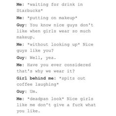 """""""Nice guys"""" need to start minding their own fucking business yo no girl putting on liquid eyeliner wants to be disturbed that stuff is hard to do"""