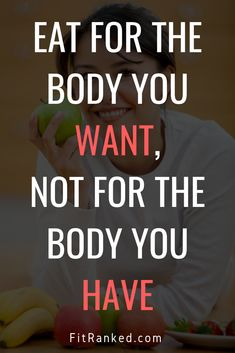 Eat for the body you want, not for the body you have! #health #fitness #quotes