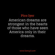 American Dream Quotes Stunning Quotes About American Dream  Pico Iyer  Pinterest Inspiration