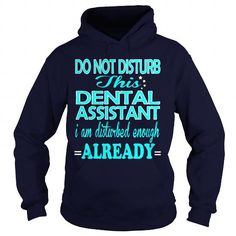 DENTAL ASSISTANT Do Not Disturb This I Am Disturbed Enough Already T-Shirts, Hoodies, Sweatshirts, Tee Shirts (35.99$ ==► Shopping Now!)