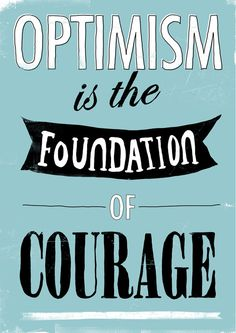 """Optimism is the foundation of courage"" #quote"