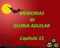 mis poemas canciones y más: Memorias de Gloria Aguilar – Capítulo 15