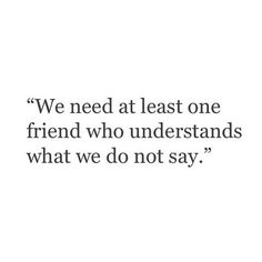 """We need at least one friend who understands what we do not say."" ♡"