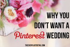 """Why You Don't Want A """"Pinterest Wedding"""""""