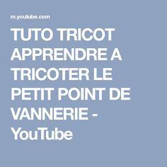 TUTO TRICOT APPRENDRE A TRICOTER LE PETIT POINT DE VANNERIE - YouTube