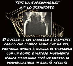 Supermarket's things: Tipi da supermarket #19 Lo sciancato