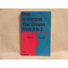 How to Interpret Your Dreams A to Z by Henry Boulanger. $0.01. Publisher: Citadel (July 1, 2000). Discusses the significance of the appearance of a wide variety of objects and actions in dreams                                                         Show more                               Show less