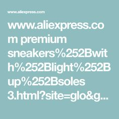 www.aliexpress.com premium sneakers%252Bwith%252Blight%252Bup%252Bsoles 3.html?site=glo&g=y&SearchText=sneakers+with+light+up+soles&page=2&initiative_id=SB_20150920033649&shipCountry=nz&prNum=0&needQuery=n