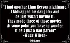 I had another Liam Neeson nightmare. Deadpool