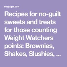 Recipes for no-guilt sweets and treats for those counting Weight Watchers points: Brownies, Shakes, Slushies, and Cookies galore!
