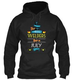 The Best Welders Are Born In July Tshirt