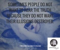 Sometimes people do not want to hear the truth because they do not want their illusions destroyed. -- Fredrich Nietzsche #quote #quotes clairvoyantkim.com