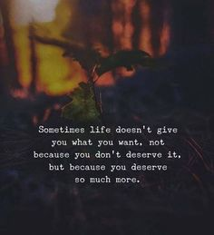 Positive Quotes : Sometimes life doesnt give you what you want. - Hall Of Quotes Now Quotes, True Quotes, Words Quotes, Quotes To Live By, Best Quotes, Sayings, Deserve Quotes, Blessed Quotes, People Quotes