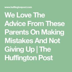We Love The Advice From These Parents On Making Mistakes And Not Giving Up | The Huffington Post