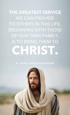 What is the greatest service we can do? LDS quote from D. Todd Christofferson