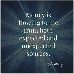 Money is flowing to me from both expected and unexpected sources. ~ John Assaraf #affirmations #abundance