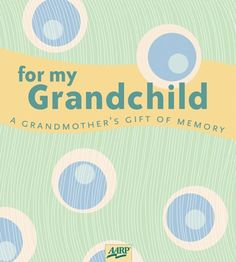 $9.95-$9.95 Baby For My Grandchild: A Grandmother's Gift of Memory (AARP) - Today's grandmothers lead full and active lives that include everything from working and traveling to taking classes and volunteering. But that's no surprise. Through the years, they have enjoyed many rich and wonderful experiences, and now it's time to share them.This unique memory book gives a new generation of grandmo ...
