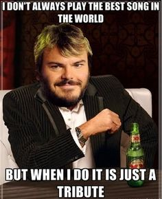 """I don't always play the best song in the world, but when I do, it is just a """"Tribute."""""""