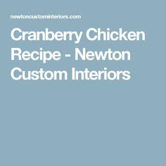 Cranberry Chicken Recipe - Newton Custom Interiors