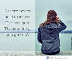 Pedro Salinas lo dijo y nosotros lo hemos recogido para decírtelo a TI! Feeluniquecoaching.es