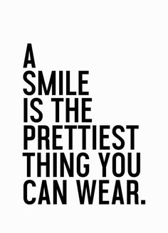 A smile is the prettiest thing you can wear.                              …                                                                                                                                                                                 More