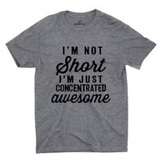 I'm Not Short T-shirt – Sarcastic ME