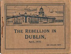 """""""The Rebellion in Dublin"""" published by Easons 1916 with 18 tipped-in views of destruction and pictures of leaders. The Irish Potato Famine, Ireland 1916, Irish Independence, Easter Rising, Michael Collins, Celtic Heart, Irish American, My Ancestors, Irish Blessing"""
