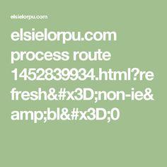 elsielorpu.com process route 1452839934.html?refresh=non-ie&bl=0