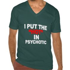 I PUT THE HOT IN PSYCHOTIC TEE SHIRT