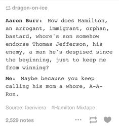 i call aaron a a ron and aaron burr and he calls me hamilton or eliza