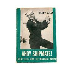 Ahoy Shipmate! Steve Ellis Joins the Merchant Marine by Henry B. Lent Navy…