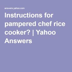 Instructions for pampered chef rice cooker? | Yahoo Answers