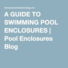 A GUIDE TO SWIMMING POOL ENCLOSURES   Pool Enclosures Blog Swimming Pool Enclosures, Swimming Pools, How To Remove, Blog, Swiming Pool, Pools, Pool Enclosures, Blogging