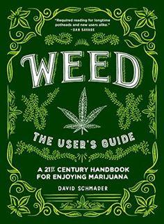 Weed: The User's Guide: A 21st Century Handbook for Enjoying Marijuana